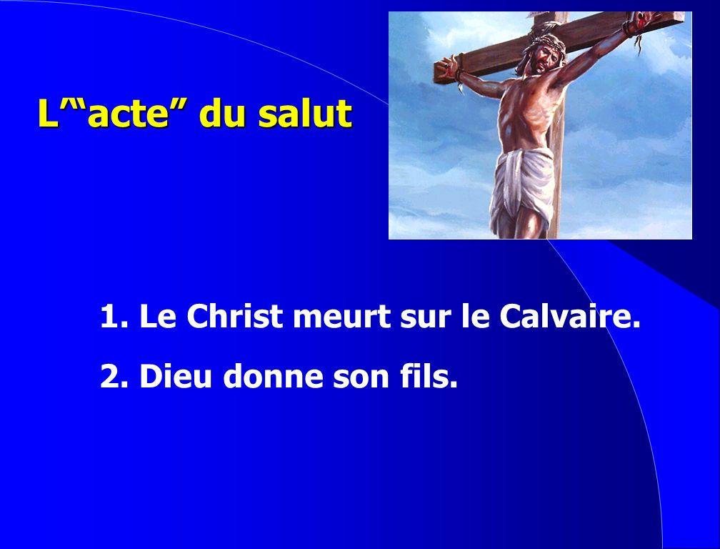 L' acte du salut 1. Le Christ meurt sur le Calvaire.