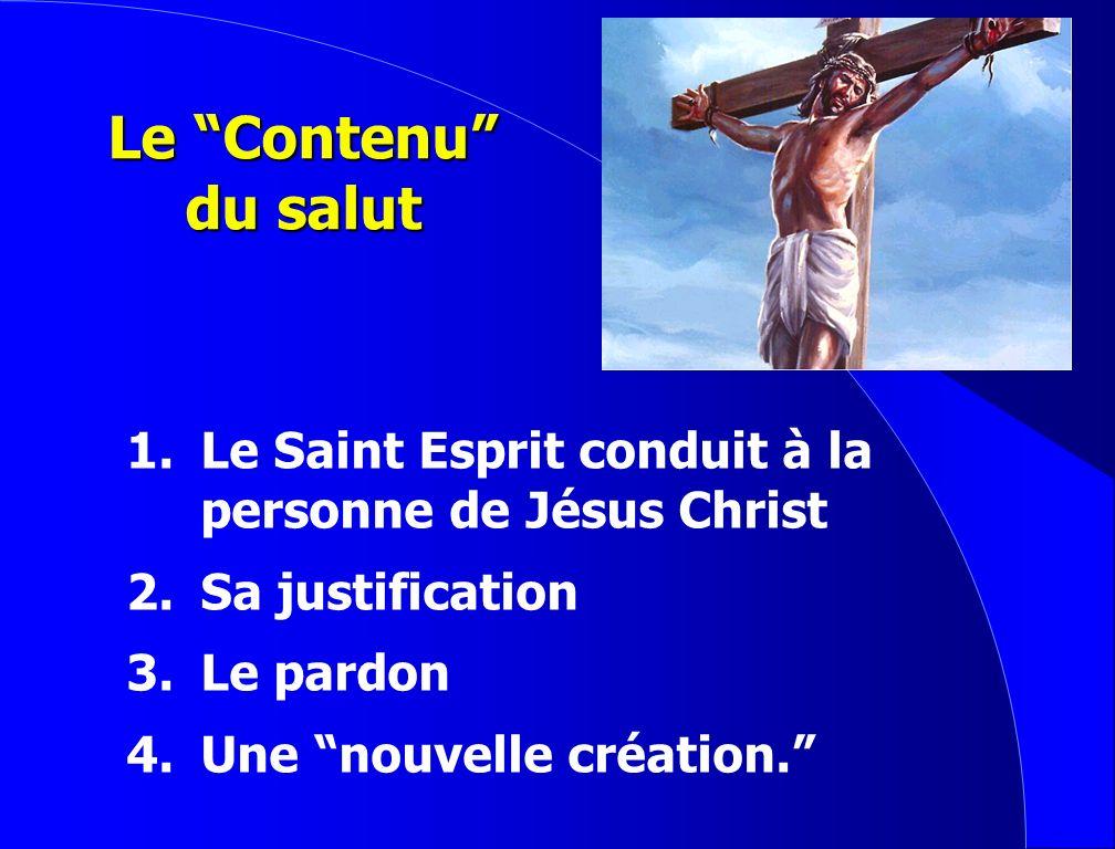 Le Contenu du salut 1. Le Saint Esprit conduit à la personne de Jésus Christ. 2. Sa justification.