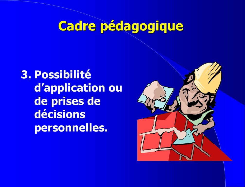 Cadre pédagogique 3. Possibilité d'application ou de prises de décisions personnelles.