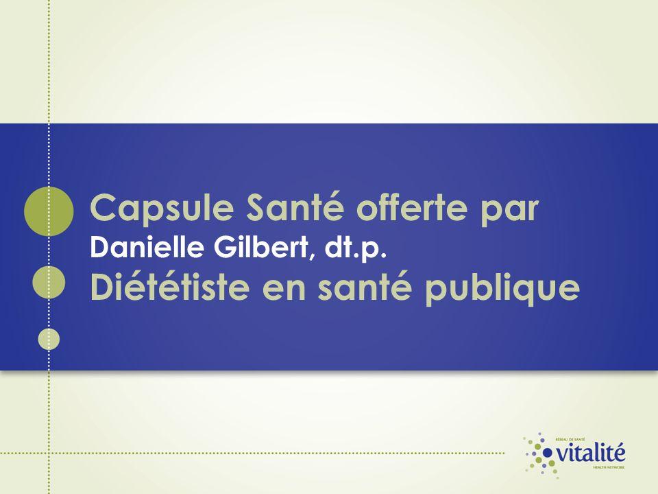 Capsule Santé offerte par Danielle Gilbert, dt. p