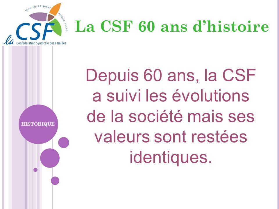 La CSF 60 ans d'histoire Depuis 60 ans, la CSF a suivi les évolutions de la société mais ses valeurs sont restées identiques.