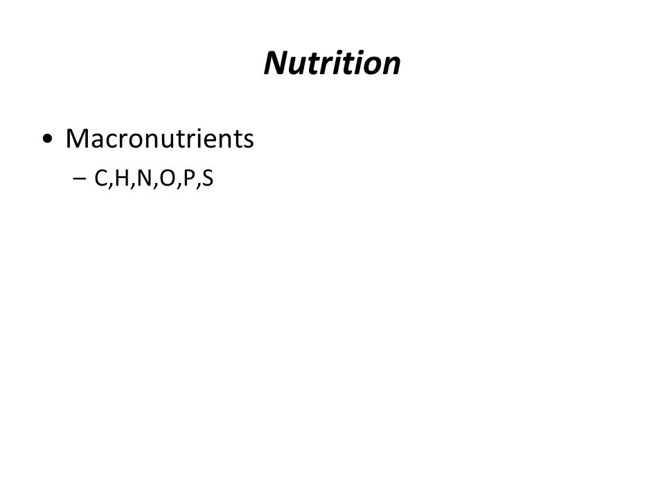 Nutrition Macronutrients C,H,N,O,P,S
