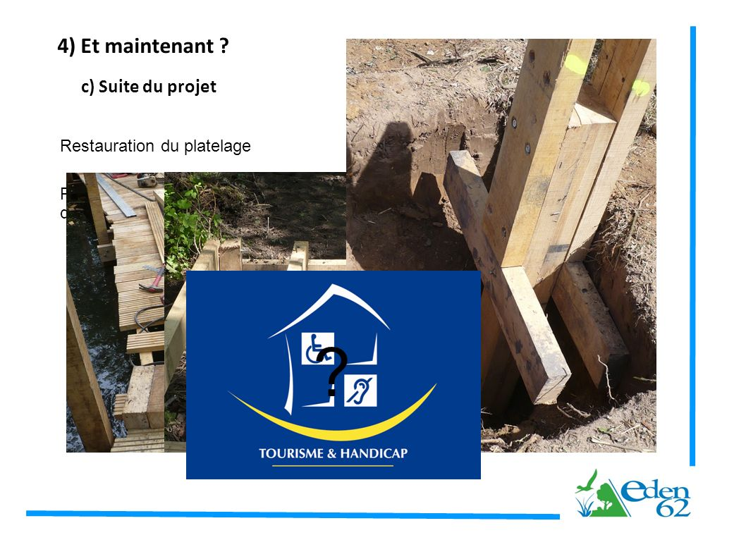 4) Et maintenant c) Suite du projet Restauration du platelage