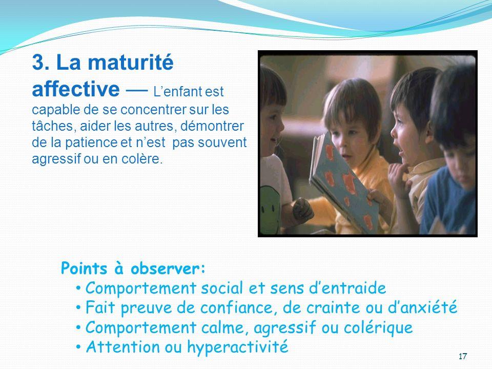 3. La maturité affective — L'enfant est capable de se concentrer sur les tâches, aider les autres, démontrer de la patience et n'est pas souvent agressif ou en colère.
