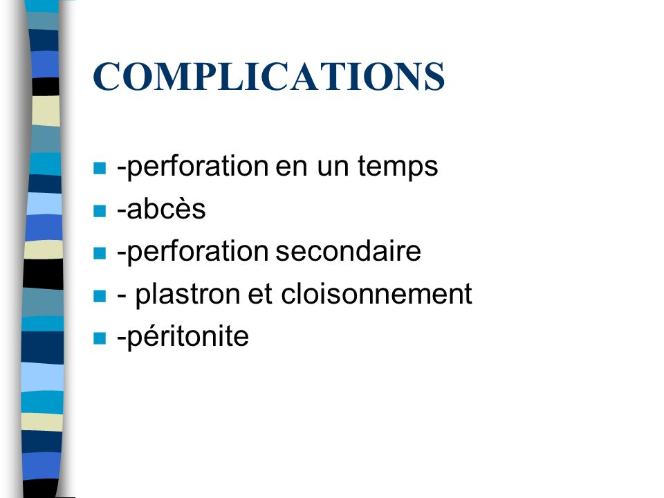 COMPLICATIONS -perforation en un temps -abcès -perforation secondaire
