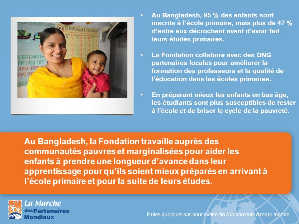 Au Bangladesh, 95 % des enfants sont inscrits à l'école primaire, mais plus de 47 % d'entre eux décrochent avant d'avoir fait leurs études primaires.