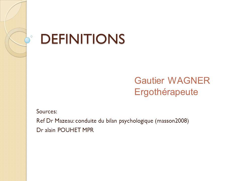 DEFINITIONS Gautier WAGNER Ergothérapeute Sources: