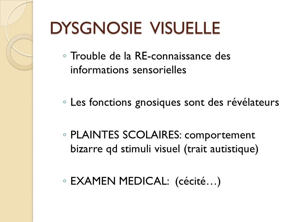 DYSGNOSIE VISUELLE Trouble de la RE-connaissance des informations sensorielles. Les fonctions gnosiques sont des révélateurs.