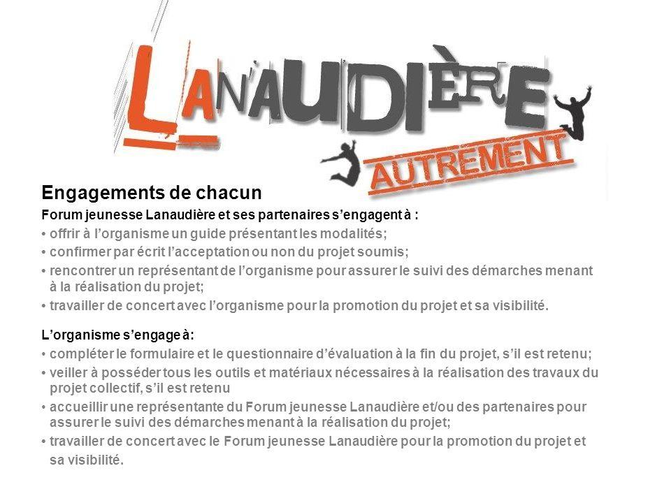 Engagements de chacun Forum jeunesse Lanaudière et ses partenaires s'engagent à : • offrir à l'organisme un guide présentant les modalités;