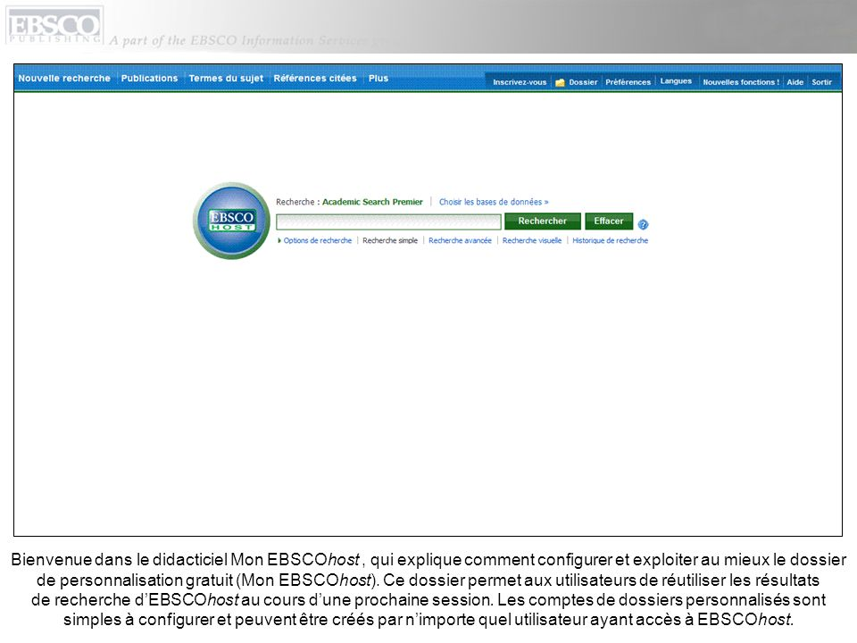 Bienvenue dans le didacticiel Mon EBSCOhost , qui explique comment configurer et exploiter au mieux le dossier de personnalisation gratuit (Mon EBSCOhost).