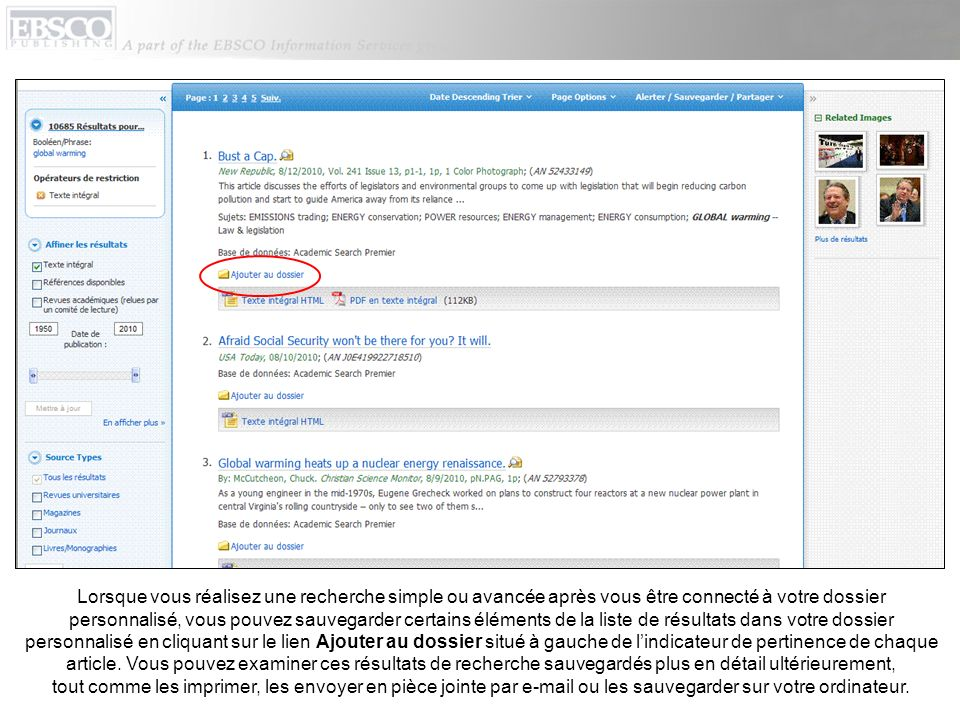 Lorsque vous réalisez une recherche simple ou avancée après vous être connecté à votre dossier personnalisé, vous pouvez sauvegarder certains éléments de la liste de résultats dans votre dossier personnalisé en cliquant sur le lien Ajouter au dossier situé à gauche de l'indicateur de pertinence de chaque article.