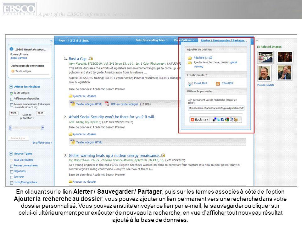 En cliquant sur le lien Alerter / Sauvegarder / Partager, puis sur les termes associés à côté de l'option Ajouter la recherche au dossier, vous pouvez ajouter un lien permanent vers une recherche dans votre dossier personnalisé.