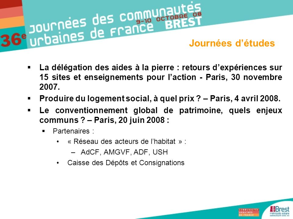 Journées d'études La délégation des aides à la pierre : retours d'expériences sur 15 sites et enseignements pour l'action - Paris, 30 novembre 2007.