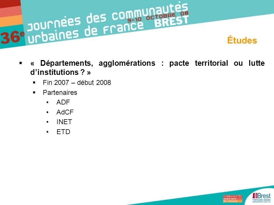 Études « Départements, agglomérations : pacte territorial ou lutte d'institutions » Fin 2007 – début 2008.