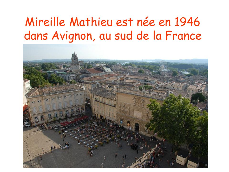 Mireille Mathieu est née en 1946 dans Avignon, au sud de la France