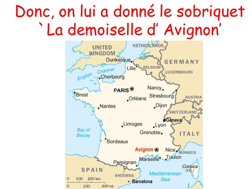 Donc, on lui a donné le sobriquet `La demoiselle d' Avignon'