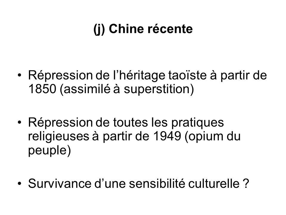 (j) Chine récente Répression de l'héritage taoïste à partir de 1850 (assimilé à superstition)