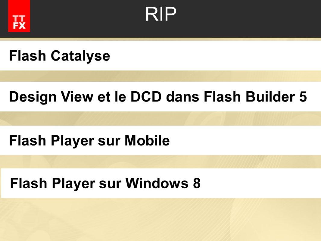 RIP Flash Catalyse Design View et le DCD dans Flash Builder 5