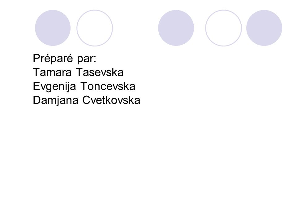 Préparé par: Tamara Tasevska Evgenija Toncevska Damjana Cvetkovska