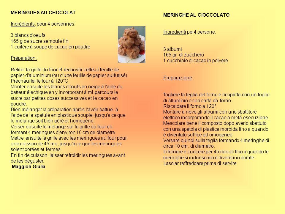 MERINGUES AU CHOCOLATIngrédients: pour 4 personnes: 3 blancs d oeufs. 165 g de sucre semoule fin. 1 cuilère à soupe de cacao en poudre.