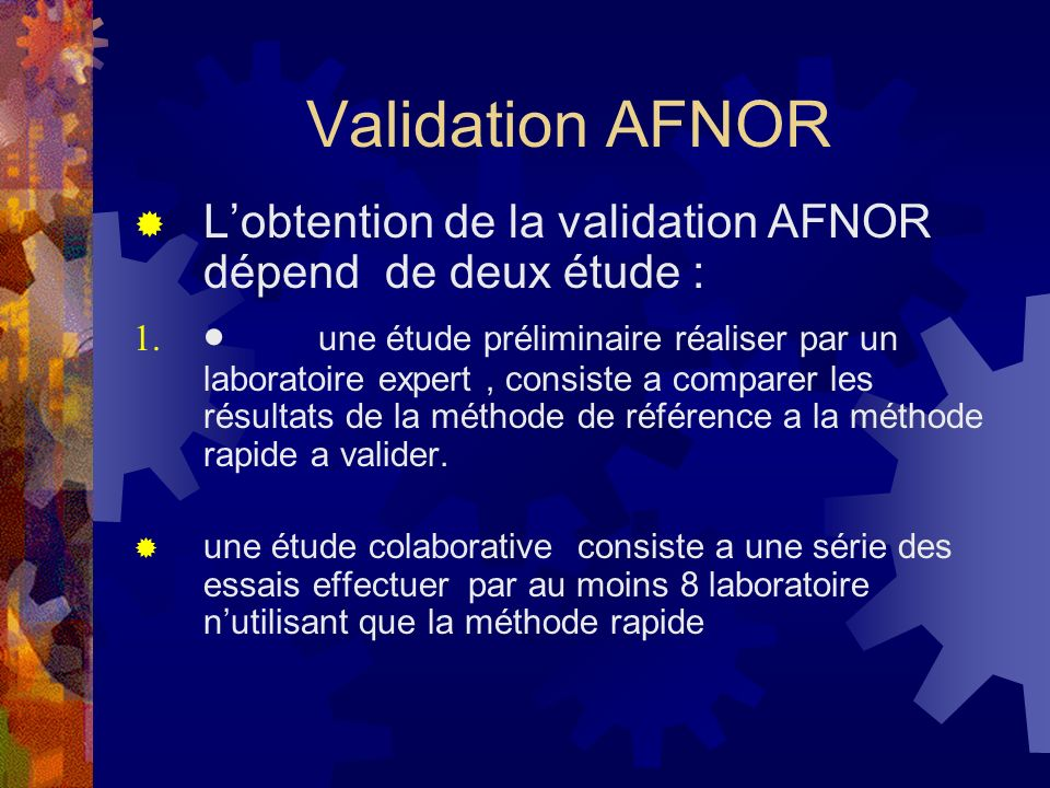 Validation AFNOR L'obtention de la validation AFNOR dépend de deux étude :