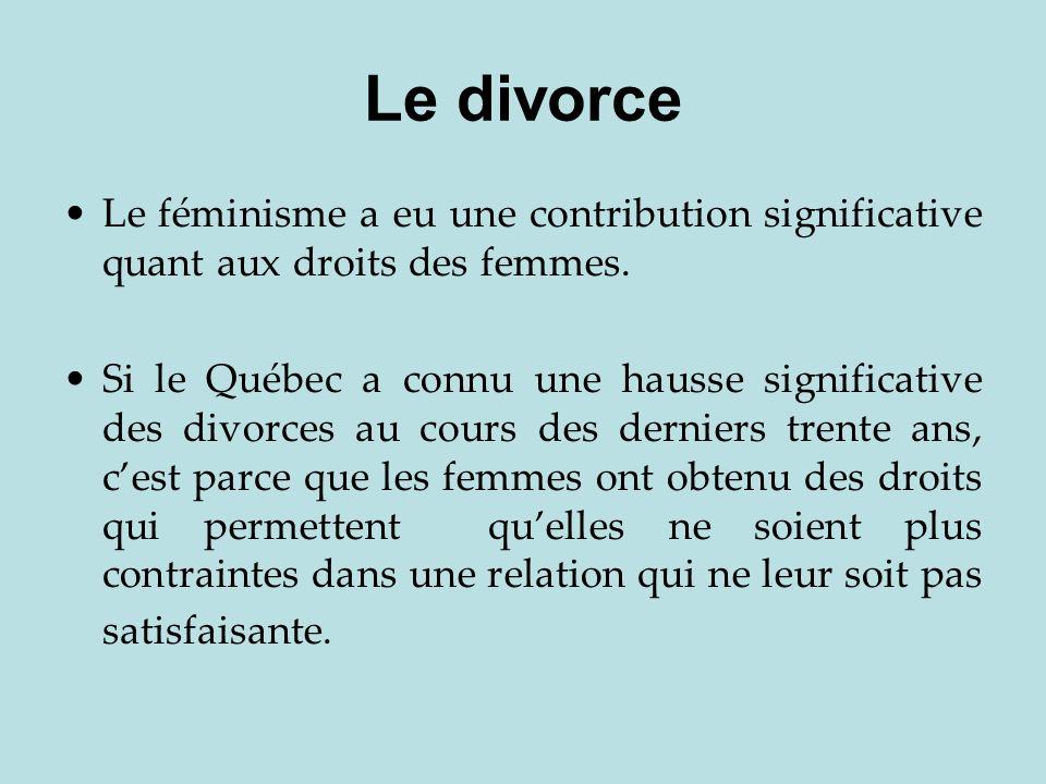 Le divorce Le féminisme a eu une contribution significative quant aux droits des femmes.