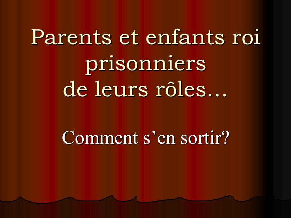 Parents et enfants roi prisonniers de leurs rôles…