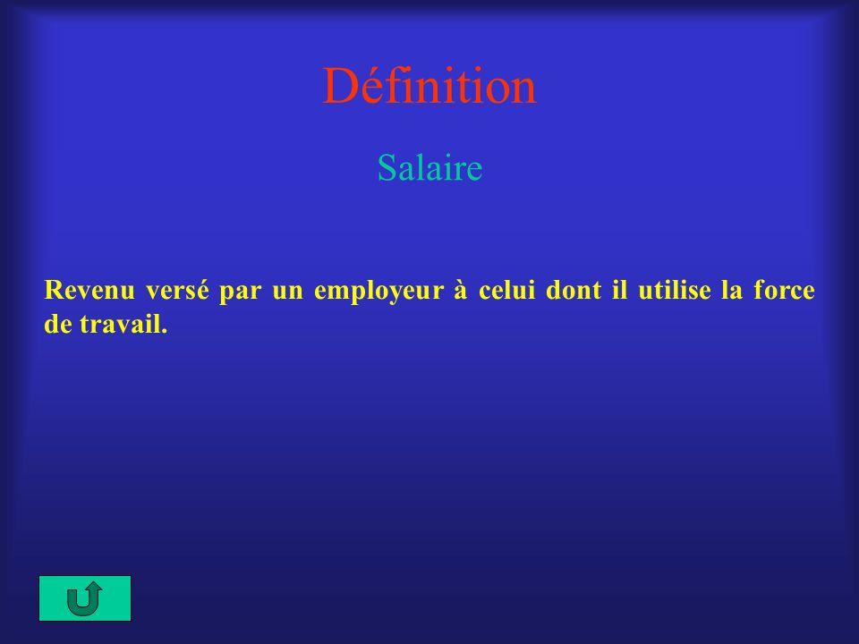 Définition Salaire Revenu versé par un employeur à celui dont il utilise la force de travail.