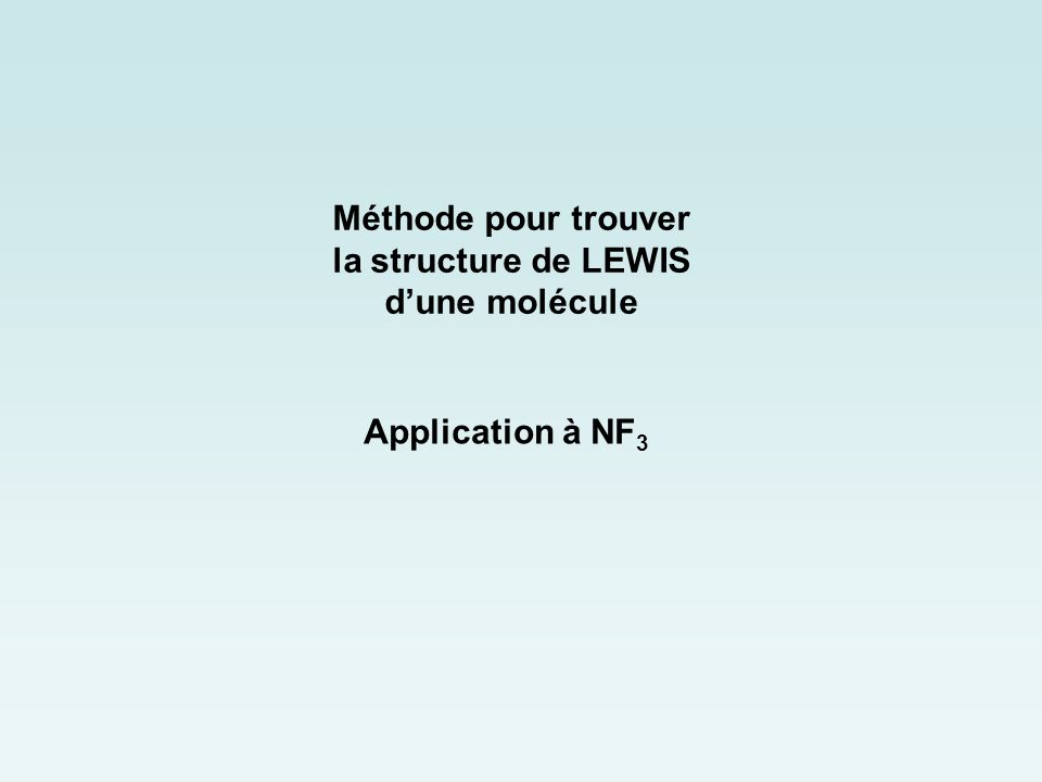 Méthode pour trouver la structure de LEWIS d'une molécule Application à NF3