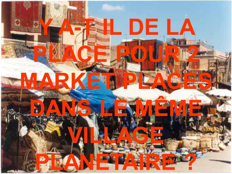 Y A-T IL DE LA PLACE POUR 2 MARKET PLACES DANS LE MÊME VILLAGE PLANETAIRE