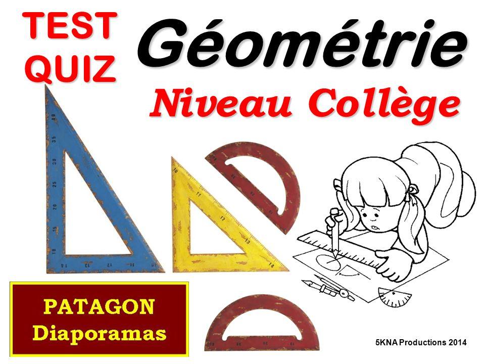 TEST QUIZ Géométrie Niveau Collège 5KNA Productions 2014