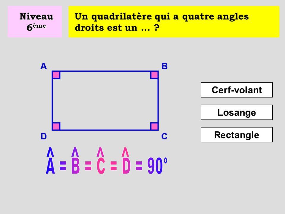 Niveau 6ème Un quadrilatère qui a quatre angles droits est un … Cerf-volant Losange Rectangle