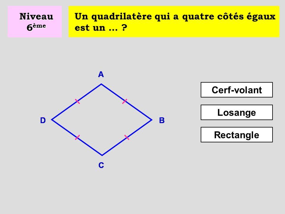 Niveau 6ème Un quadrilatère qui a quatre côtés égaux est un … Cerf-volant Losange Rectangle