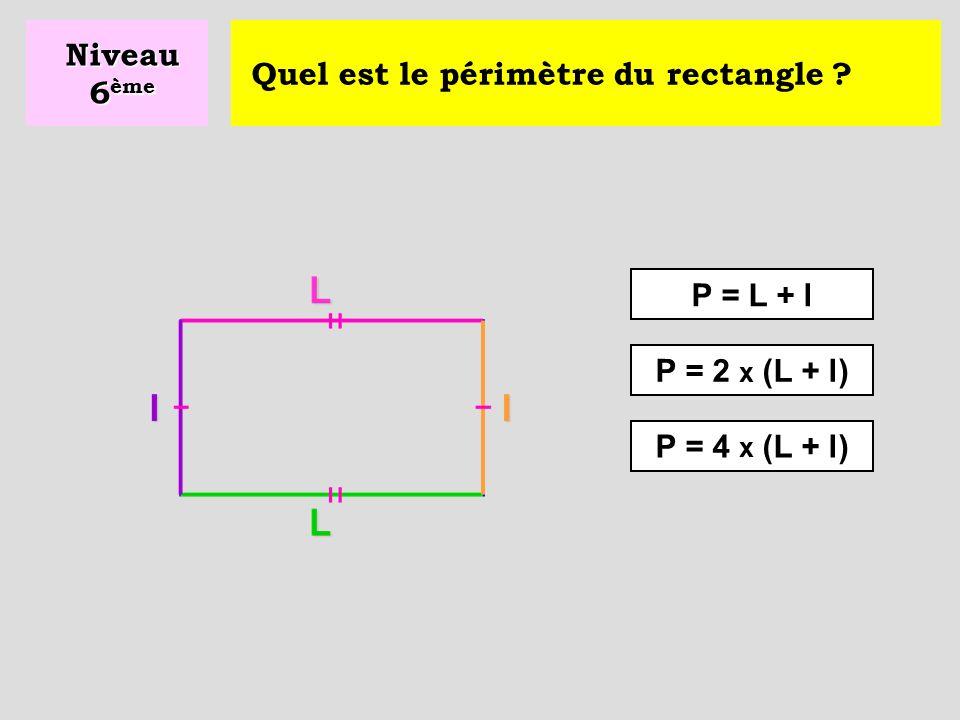 Niveau 6ème Quel est le périmètre du rectangle P = L + l P = 2 x (L + l) P = 4 x (L + l)