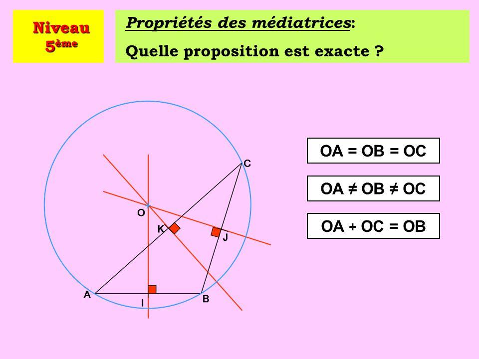 Niveau 5ème Propriétés des médiatrices: Quelle proposition est exacte OA = OB = OC. OA ≠ OB ≠ OC.