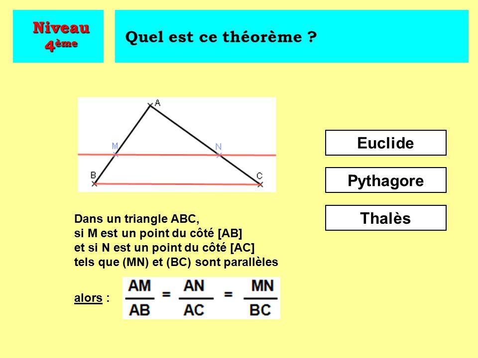 Niveau 4ème Quel est ce théorème Euclide Pythagore Thalès