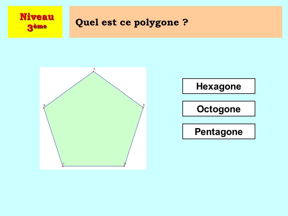 Niveau 3ème Quel est ce polygone Hexagone Octogone Pentagone
