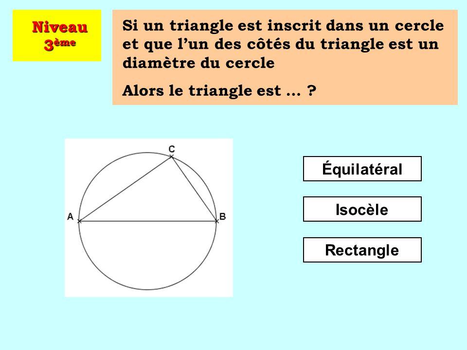 Niveau 3ème Si un triangle est inscrit dans un cercle et que l'un des côtés du triangle est un diamètre du cercle.