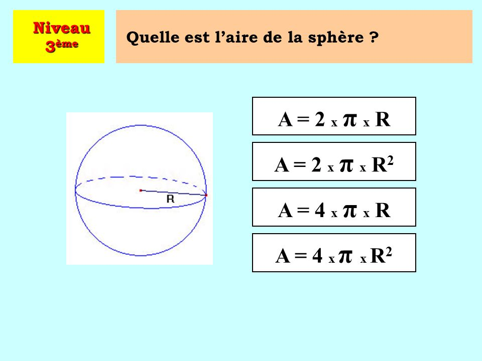 A = 2 x π x R A = 2 x π x R2 A = 4 x π x R A = 4 x π x R2