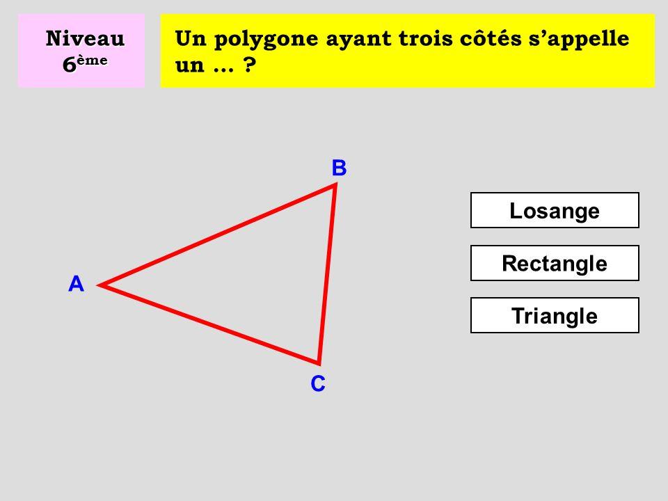 Niveau 6ème Un polygone ayant trois côtés s'appelle un … B Losange Rectangle A Triangle C