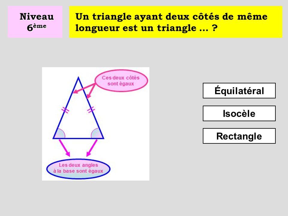 Niveau 6ème Un triangle ayant deux côtés de même longueur est un triangle … Équilatéral. Isocèle.