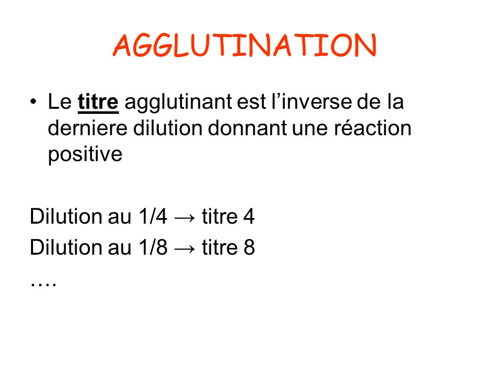 AGGLUTINATION Le titre agglutinant est l'inverse de la derniere dilution donnant une réaction positive.