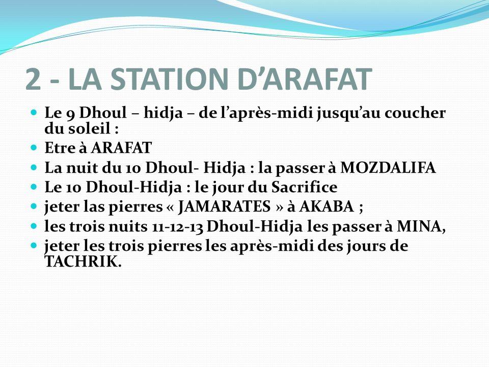 2 - LA STATION D'ARAFATLe 9 Dhoul – hidja – de l'après-midi jusqu'au coucher du soleil : Etre à ARAFAT.