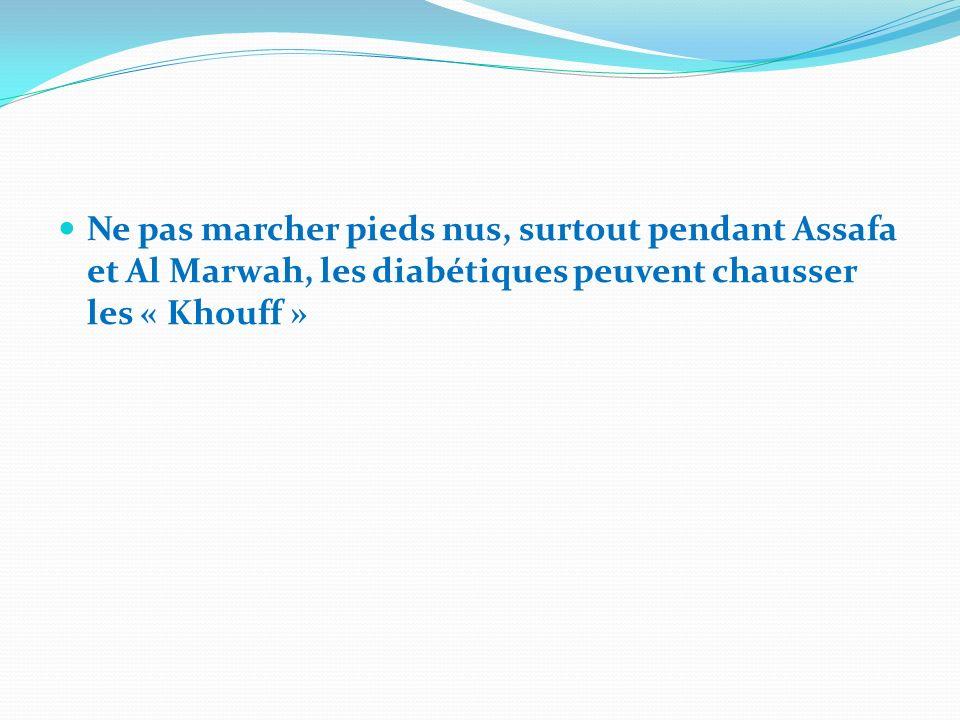 Ne pas marcher pieds nus, surtout pendant Assafa et Al Marwah, les diabétiques peuvent chausser les « Khouff »
