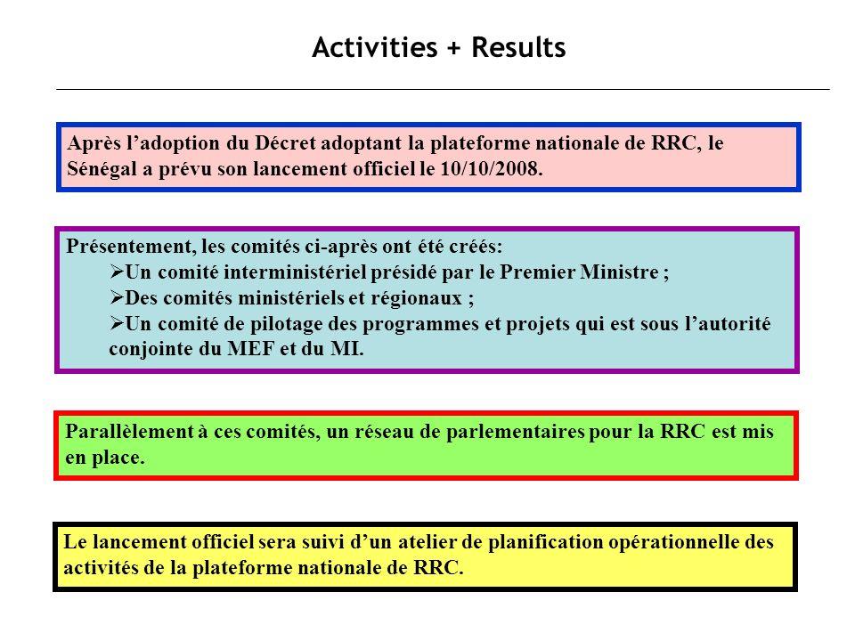 Activities + ResultsAprès l'adoption du Décret adoptant la plateforme nationale de RRC, le Sénégal a prévu son lancement officiel le 10/10/2008.