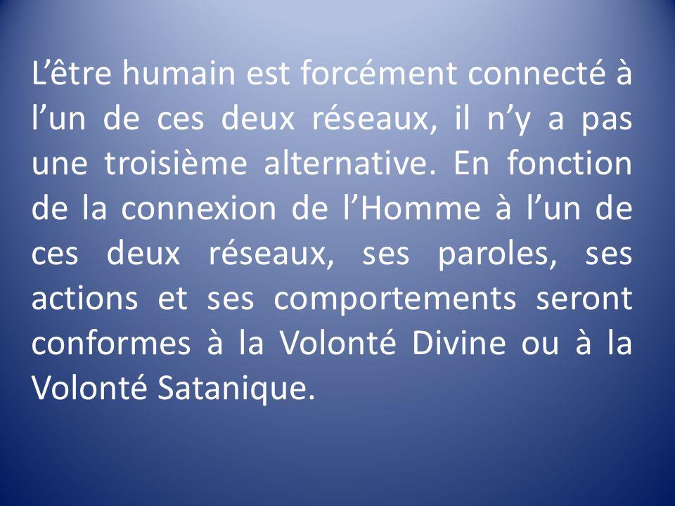 L'être humain est forcément connecté à l'un de ces deux réseaux, il n'y a pas une troisième alternative.
