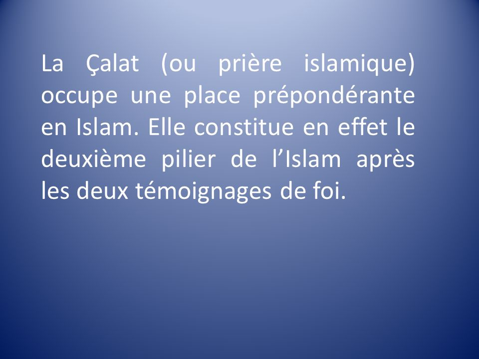 La Çalat (ou prière islamique) occupe une place prépondérante en Islam