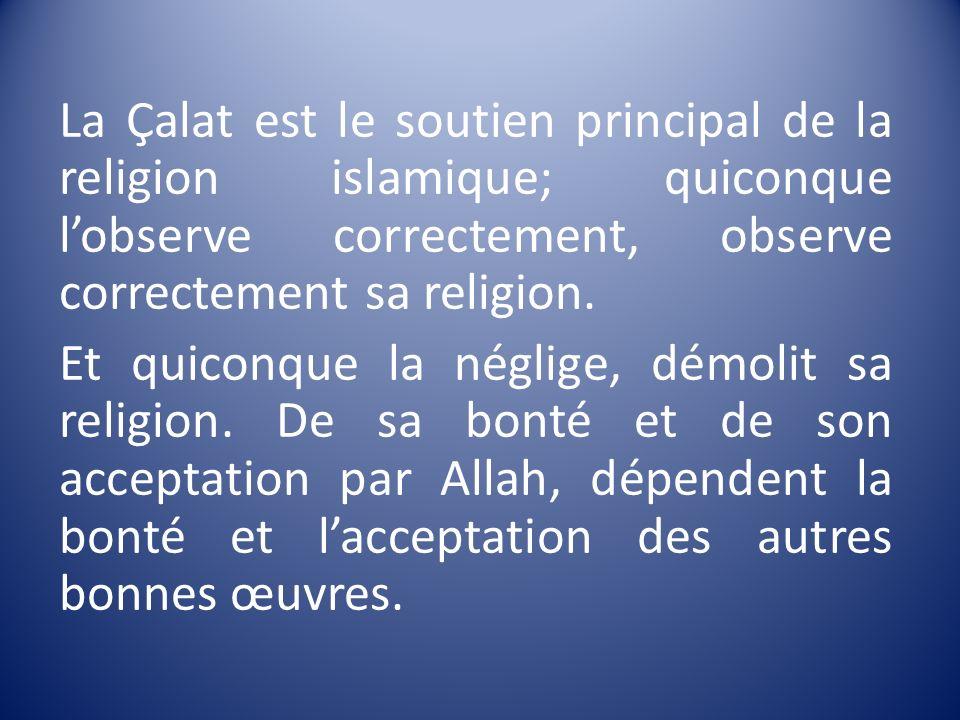 La Çalat est le soutien principal de la religion islamique; quiconque l'observe correctement, observe correctement sa religion.