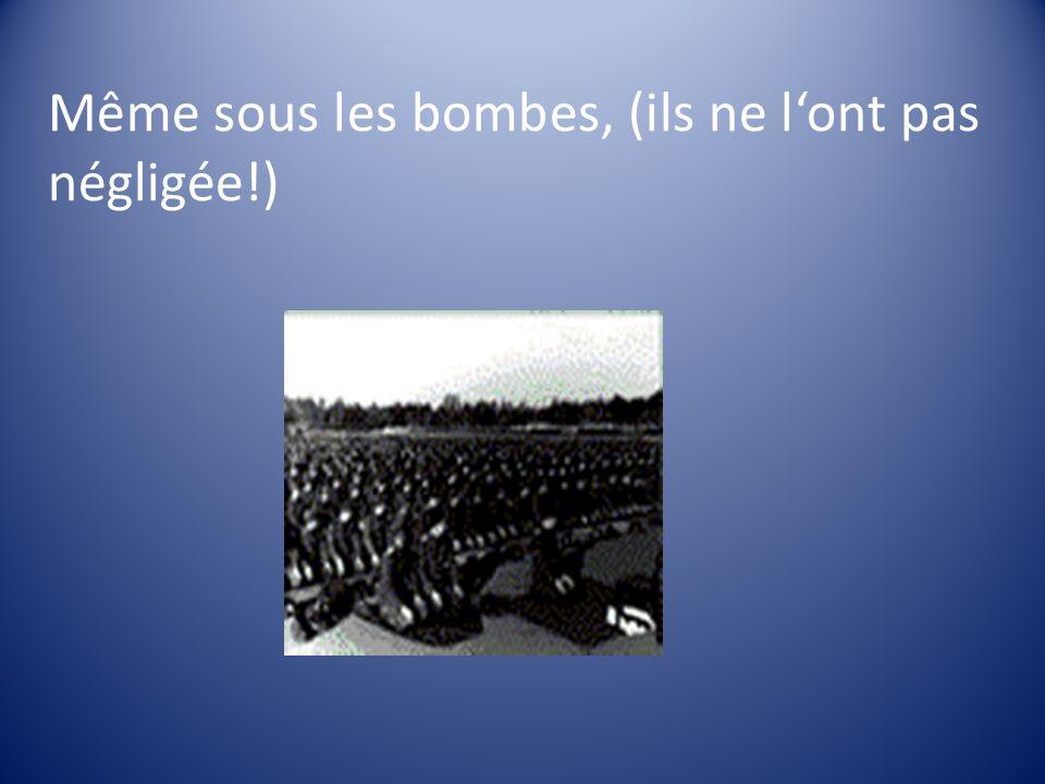 Même sous les bombes, (ils ne l'ont pas négligée!)