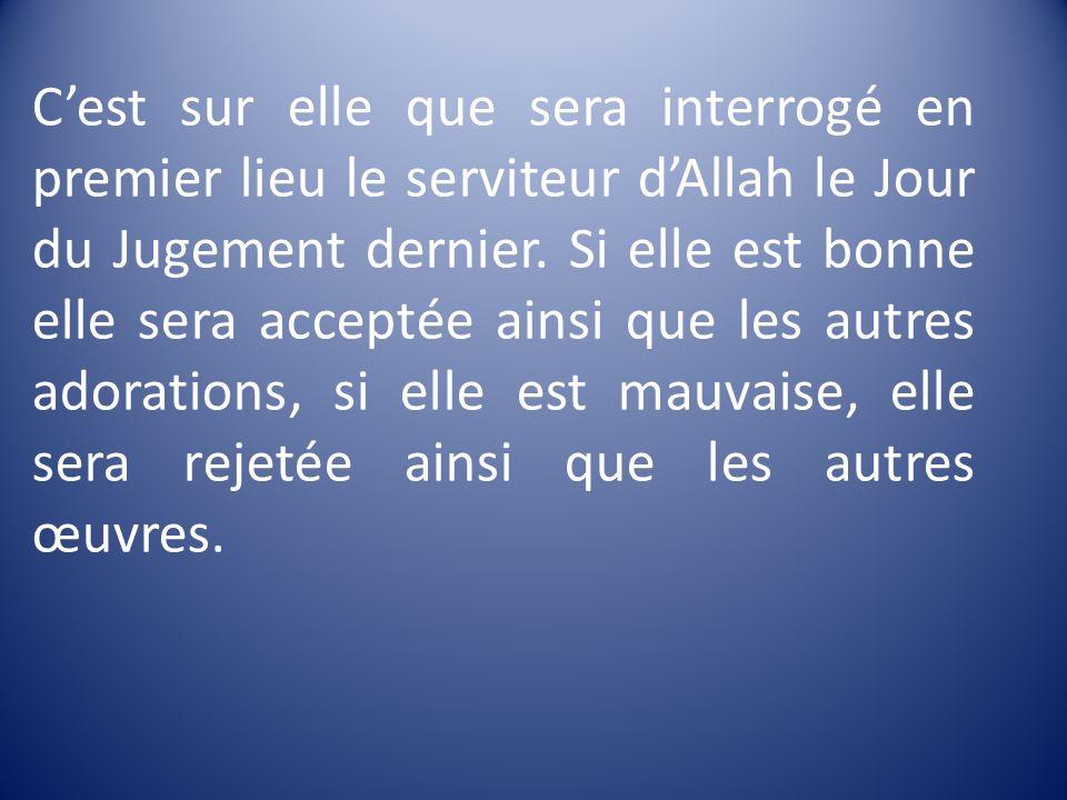 C'est sur elle que sera interrogé en premier lieu le serviteur d'Allah le Jour du Jugement dernier.